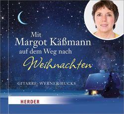 Mit Margot Käßmann auf dem Weg nach Weihnachten von Hucks,  Werner, Käßmann,  Margot