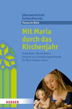 Mit Maria durch das Kirchenjahr von Jung,  Martina