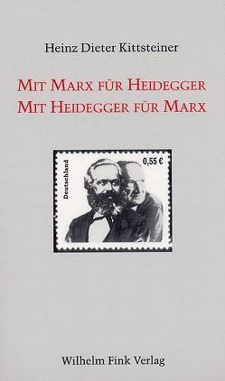 Mit Marx für Heidegger – Mit Heidegger für Marx von Kittsteiner,  Heinz D