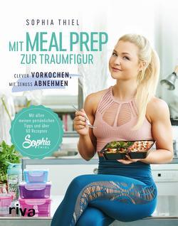 Mit Meal Prep zur Traumfigur von Thiel,  Sophia