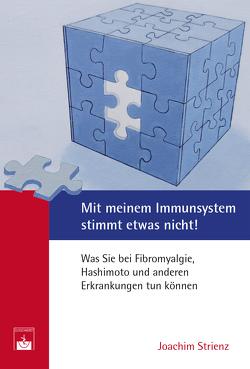 Mit meinem Immunsystem stimmt etwas nicht! von Strienz,  Dr. Joachim