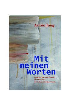 Mit meinen Worten von Jung,  Armin