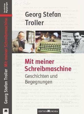 Mit meiner Schreibmaschine – Numerierte und vom Autor signierte Vorzugsausgabe von Troller,  Georg Stefan