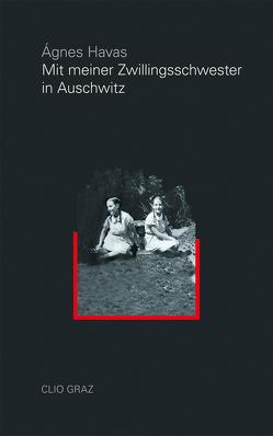 Mit meiner Zwillingsschwester in Auschwitz von Halbrainer,  Heimo, Havas,  Àgnes, Markl,  Lukas