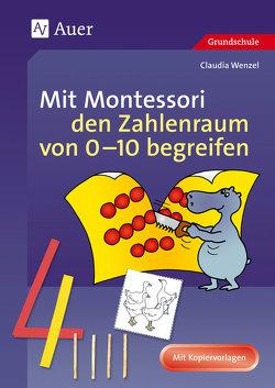 Mit Montessori den Zahlenraum von 0-10 begreifen von Wenzel,  Claudia