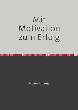 Mit Motivation zum Erfolg von Perduns,  Henry