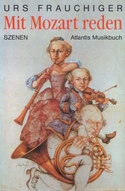Mit Mozart reden von Frauchiger,  Urs
