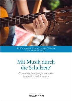 Mit Musik durch die Schulzeit? von Busch,  Veronika, Lehmann-Wermser,  Andreas, Schwippert,  Knut