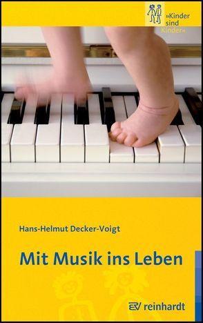 Mit Musik ins Leben von Behnk,  Sebstian, Decker-Voigt,  Hans H
