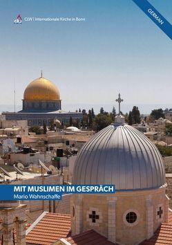 Mit Muslimen im Gespräch von Wahnschaffe,  Mario