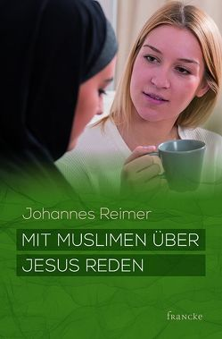 Mit Muslimen über Jesus reden von Reimer,  Johannes