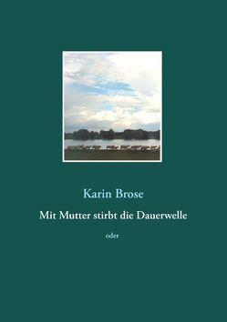 Mit Mutter stirbt die Dauerwelle von Brose,  Karin