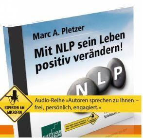 Mit NLP das Leben positiv verändern von Marc A. Pletzer