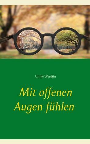 Mit offenen Augen fühlen von Werdün,  Ulrike