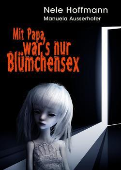 Mit Papa war's nur Blümchensex von Ausserhofer,  Manuela, Hoffmann,  Nele