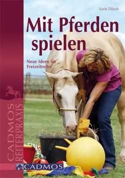 Mit Pferden spielen von Tillisch,  Karin