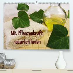 Mit Pflanzenkraft natürlich heilen (Premium, hochwertiger DIN A2 Wandkalender 2021, Kunstdruck in Hochglanz) von Rau,  Heike