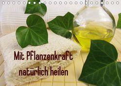 Mit Pflanzenkraft natürlich heilen (Tischkalender 2019 DIN A5 quer) von Rau,  Heike
