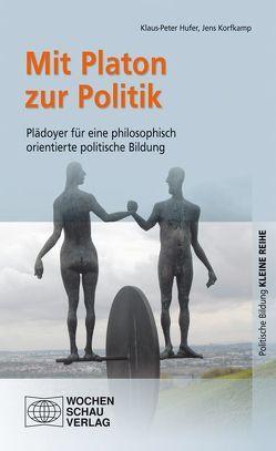 Mit Platon zur Poltitik von Hufer,  Klaus-Peter, Korfkamp,  Jens