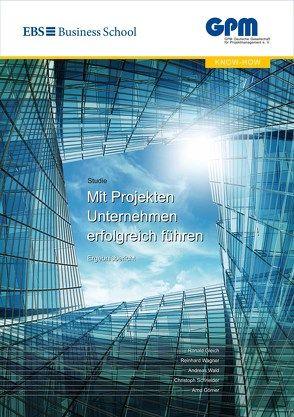 Mit Projekten Unternehmen erfolgreich führen von Gleich,  Ronald, Görner,  Arnd, Schneider,  Christoph, Wagner,  Reinhard, Wald,  Andreas