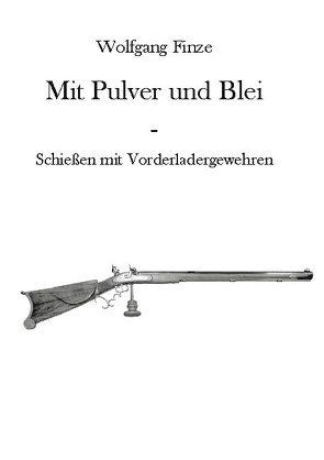Mit Pulver und Blei von Finze,  Wolfgang
