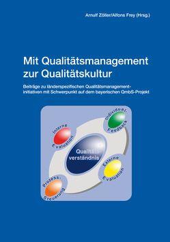 Mit Qualitätsmanagement zur Qualitätskultur von Frey,  Alfons, Zöller,  Arnulf