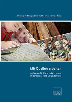 Mit Quellen arbeiten von Buchberger,  Wolfgang, Mattle,  Elmar, Mörwald,  Simon