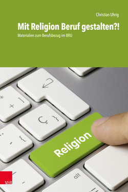 Mit Religion Beruf gestalten?! von Uhrig,  Christian