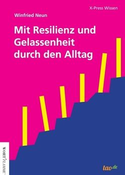 Mit Resilienz und Gelassenheit durch den Alltag von Neun,  Winfried