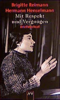 Mit Respekt und Vergnügen von Henselmann,  Hermann, Reimann,  Brigitte