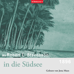 Mit Robert Luis Stevenson in die Südsee von Mues,  Jona, Stevenson,  Robert Luis