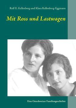 Mit Ross und Lastwagen von Kellenberg,  Rolf E., Kellenberg-Eggmann,  Klara
