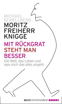 Mit Rückgrat steht man besser von Knigge,  Moritz Freiherr von, Schellberg,  Michael