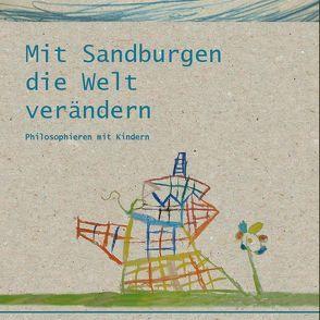 Mit Sandburgen die Welt verändern