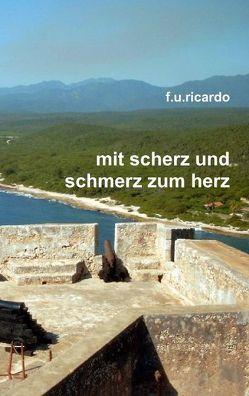 Mit Scherz und Schmerz zum Herz von Ricardo,  F.U.