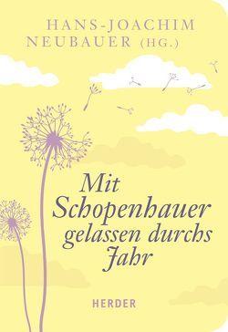 Mit Schopenhauer gelassen durchs Jahr von Neubauer,  Hans-Joachim