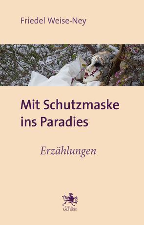 Mit Schutzmaske ins Paradies von Weise-Ney,  Friedel