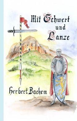Mit Schwert und Lanze von Bachem,  Herbert