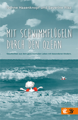 Mit Schwimmflügeln durch den Ozean von Hasenknopf,  Ivonne, Riaz,  Severine