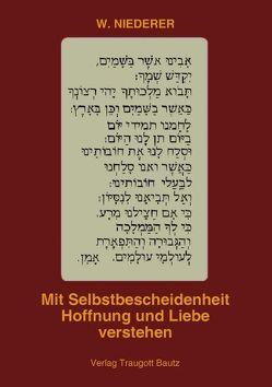 Mit Selbstbescheidenheit Hoffnung und Liebe verstehen von Niederer,  Werner