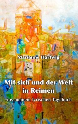Mit sich und der Welt in Reimen von Hartwig,  Marianne