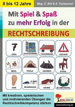 Mit Spiel & Spaß zu mehr Erfolg in der Rechtschreibung von Erlt,  Claudia, Tschannerl,  Sophie