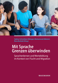 Mit Sprache Grenzen überwinden von Akbulut,  Muhammed, Bushati,  Bora, Schmölzer-Eibinger ,  Sabine