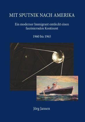 Mit Sputnik nach Amerika von Jörg Jansen