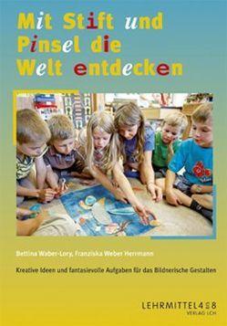 Mit Stift und Pinsel die Welt entdecken von Waber-Lory,  Bettina, Weber Herrmann,  Franziska