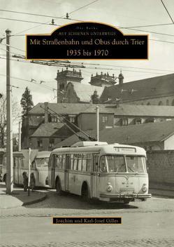 Mit Straßenbahn und Obus durch Trier 1935 bis 1970 von Gilles,  Joachim, Gilles,  Karl-Josef