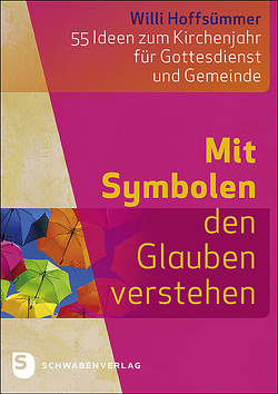 Mit Symbolen den Glauben verstehen von Hoffsümmer,  Willi