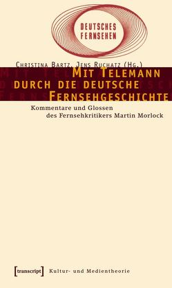 Mit Telemann durch die deutsche Fernsehgeschichte von Bartz,  Christina, Ruchatz,  Jens
