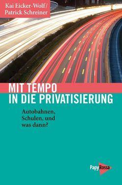 Mit Tempo in die Privatisierung von Eicker-Wolf,  Kai, Schreiner,  Patrick