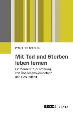 Mit Tod und Sterben leben lernen von Schnabel,  Peter-Ernst